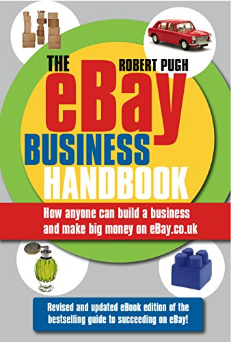 The eBay Business Handbook: How Anyone Can Build a Business and Make Big Money on eBay.co.uk by Robert Pugh