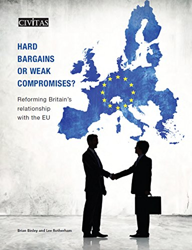 Hard Bargains or Weak Compromises?: Reforming Britain's Relationship with the EU by Brian Binley