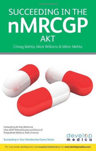 Succeeding in the NMRCGP AKT (Applied Knowledge Test): 500 SBAs, EMQs and Picture MCQs, with a Full Mock Test (Developmedica) by Chirag Mehta