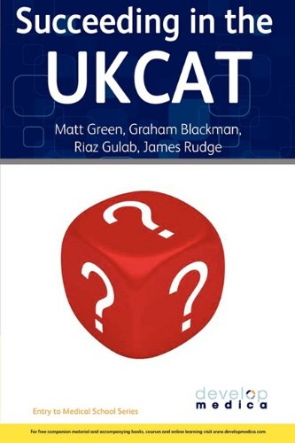 Succeeding in the UKCAT: Comprising Over 780 Practice Questions Including Detailed Explanations, Two Mock Tests and Comprehensive Guidance on How to Maximise Your Score (Developmedica) by Matt Green