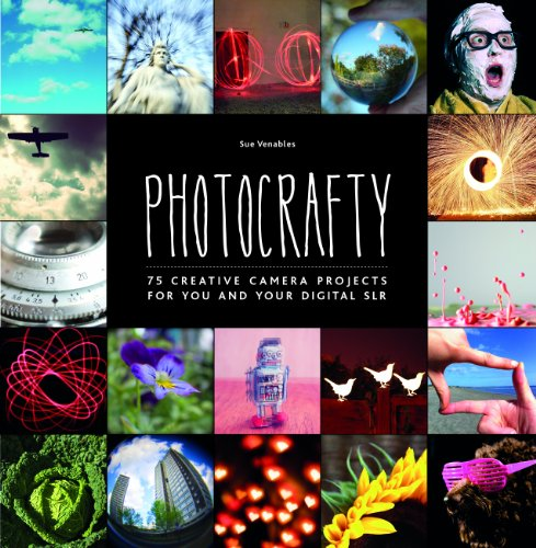 Photocrafty: 75 Creative Camera Projects for You and Your Digital SLR by Sue Venables