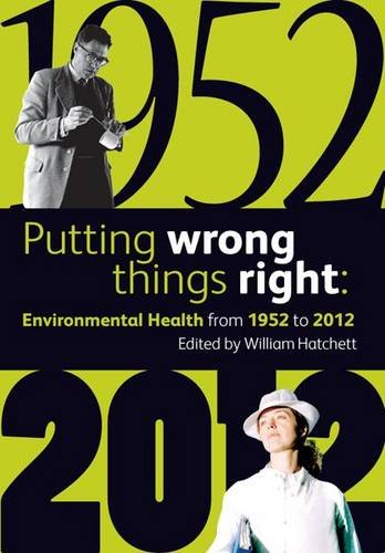 Putting Wrong Things Right: Environmental Health, 1952-2012 by William Hatchett