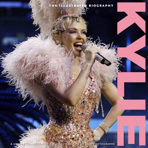Kylie: The Illustrated Biography by Marie Clayton