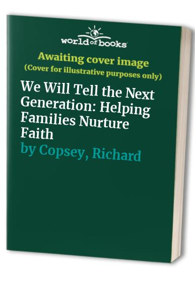 We Will Tell the Next Generation: Helping Families Nurture Faith by Richard Copsey