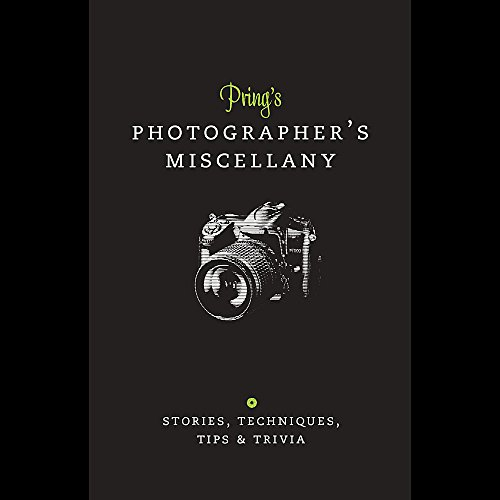 Prings Photographers Miscellany: Stories, Techniques, Tips & Trivia by Roger Pring