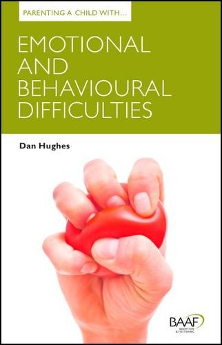 Parenting a Child with Emotional and Behavioural Difficulties by Dan Hughes