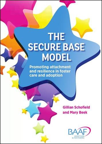 The Secure Base Model: Promoting Attachment and Resilience in Foster Care and Adoption by Gillian Schofield