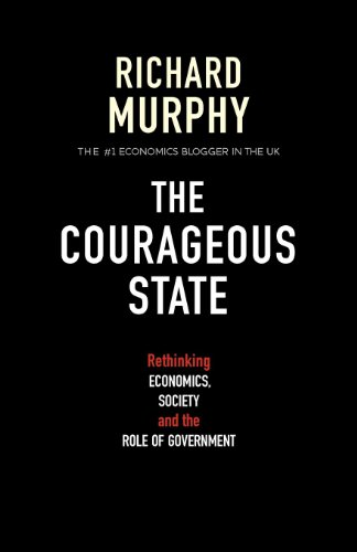 The Courageous State: Rethinking Economics, Society and the Role of Government by Richard Murphy