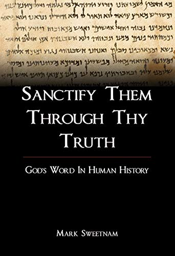 Sanctify Them Through Thy Truth: God's Word in Human History by Mark Sweetnam