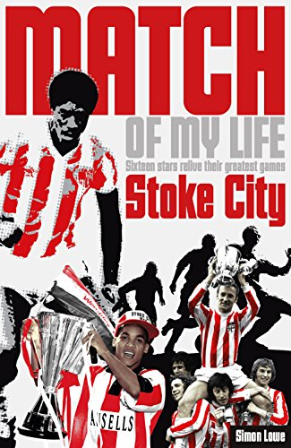 Stoke City Match of My Life: Sixteen Stars Relive Their Greatest Games by David Lee