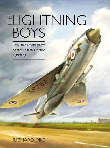 The Lightning Boys: True Tales from Pilots of the English Electric Lightning by Richard Pike