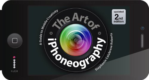 The Art of iPhoneography: A Guide to Mobile Creativity by Stephanie Calabrese Roberts