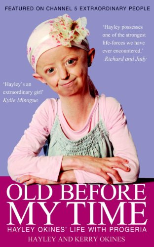 Old Before My Time: Hayley Okines' Life with Progeria by Hayley Okines
