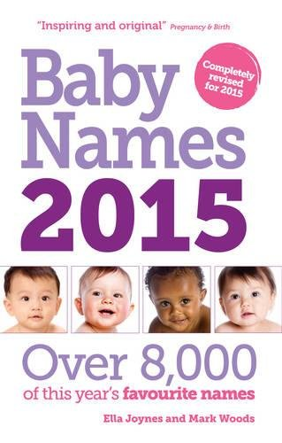 Baby Names: Over 8,000 of This Year's Favourite Names: 2015 by Ella Joynes