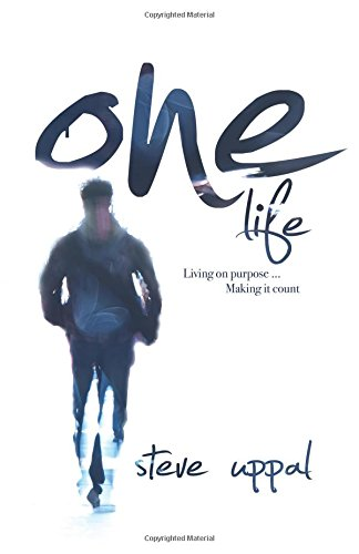 One Life: Living on Purpose, Making it Count by Steve Uppal