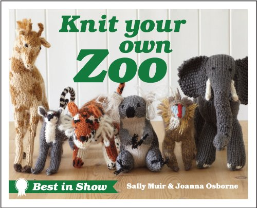 Best in Show: Knit Your Own Zoo by Sally Muir
