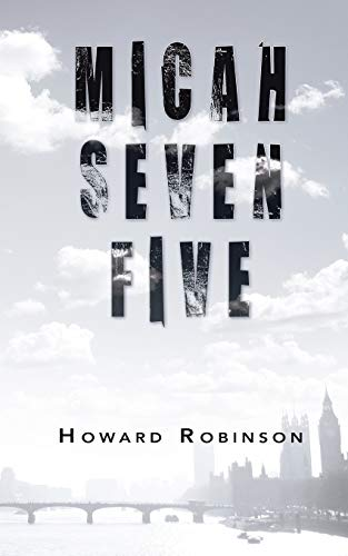 Micah Seven Five by Soros Professor of Philosophy at Eotvos Lorand University Budapest and Senior Lecturer in the Department of Philosophy Howard Robinson (University of Liverpool Central European University, Hungary and University of Liverpool, UK Centra