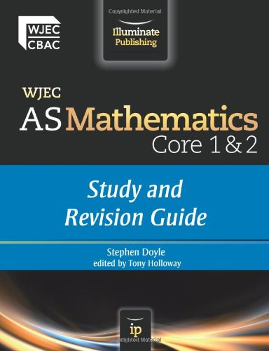 WJEC AS Mathematics Core 1 & 2: Study and Revision Guide by Stephen Doyle