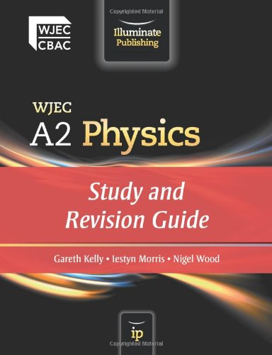 WJEC A2 Physics: Study and Revision Guide by Gareth Kelly