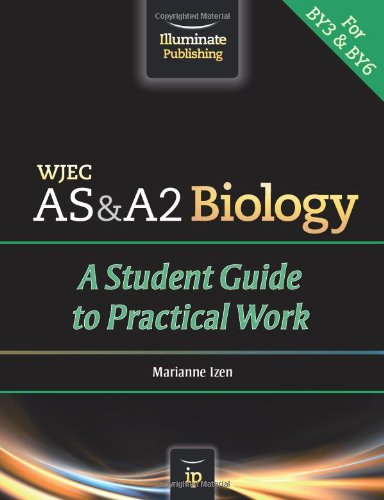 WJEC AS & A2 Biology: A Student Guide to Practical Work by Marianne Izen