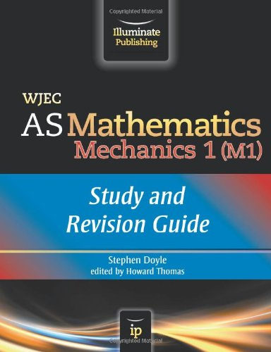 WJEC AS Mathematics M1 Mechanics: Study and Revision Guide by Stephen Doyle
