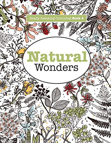 Really Relaxing Colouring Book 4: Natural Wonders - A Colourful Journey Through the Natural World by Elizabeth James