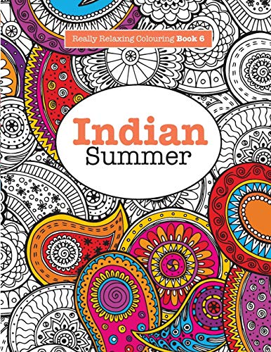 Really Relaxing Colouring Book 6: Indian Summer - A Jewelled Journey Through Indian Pattern and Colour by Elizabeth James