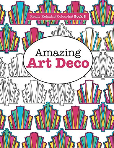 Really Relaxing Colouring Book 8: Amazing Art Deco by Elizabeth James
