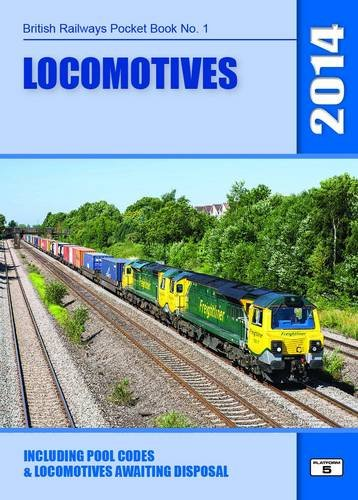 Locomotives: Including Pool Codes and Locomotives Awaiting Disposal: 2014 by Robert Pritchard