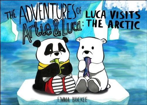 The Adventures of Artie and Luca: Luca Visits the Arctic by Emma Buckee