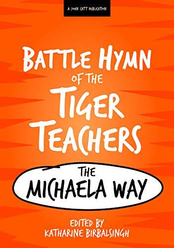 The Battle Hymn of the Tiger Teachers: The Michaela Way by Katharine Birbalsingh