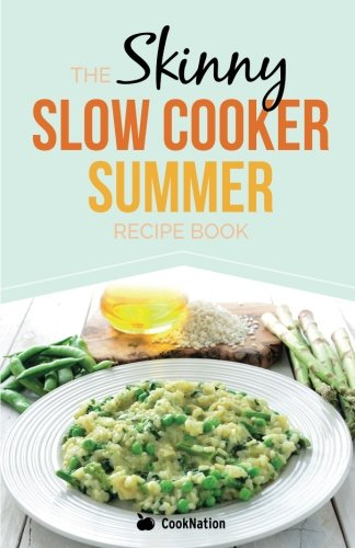 The Skinny Slow Cooker Summer Recipe Book: Fresh & Seasonal Summer Recipes for Your Slow Cooker. All Under 300, 400 and 500 Calories. by Cooknation