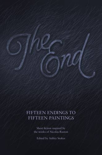 The End: Fifteen Endings to Fifteen Paintings by Ashley Stokes