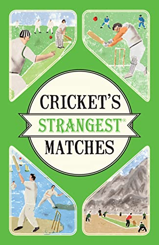 Cricket's Strangest Matches: Extraordinary but True Stories from Over a Century of Cricket by Andrew Ward