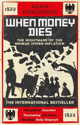 When Money Dies: The Nightmare of the Weimar Hyperinflation by Adam Fergusson