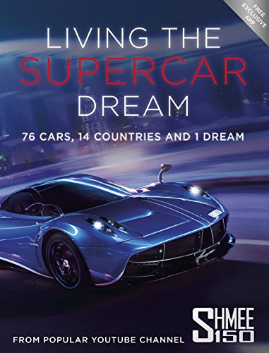 Living the Supercar Dream (Shmee150): 76 Cars, 14 Countries and 1 Dream by Shmee150