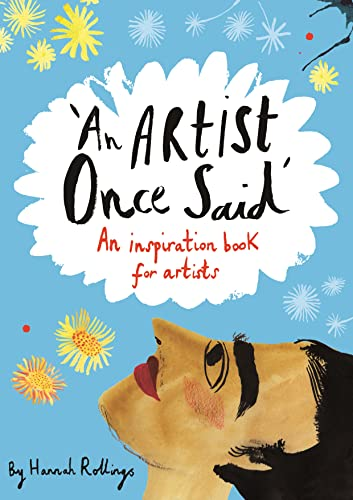An Artist Once Said: An Inspiration Book for Artists by Hannah Rollings