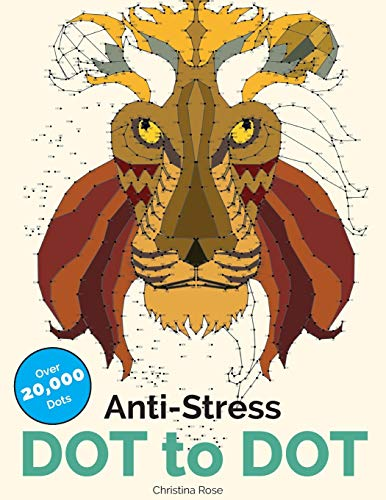 Anti-Stress Dot to Dot: Relaxing & Inspirational Adult Dot to Dot Colouring Book by Christina Rose