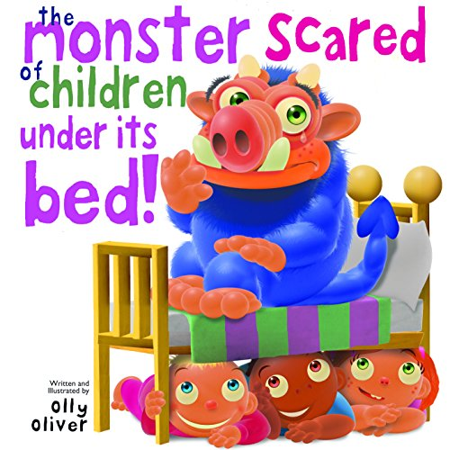 The Monster Scared of Children Under its Bed by Olly Oliver