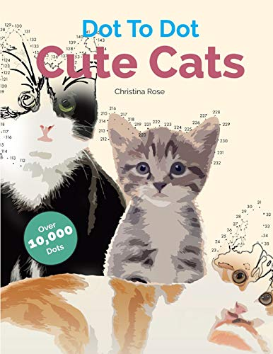 Dot to Dot Cute Cats: Adorable Anti-Stress Images and Scenes to Complete and Colour by Christina Rose