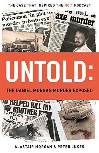 Untold: The Daniel Morgan Murder Exposed by Peter Jukes