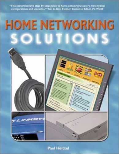 Home Networking Solutions: Set Up a Wireless or Wired Network by Paul Heltzel