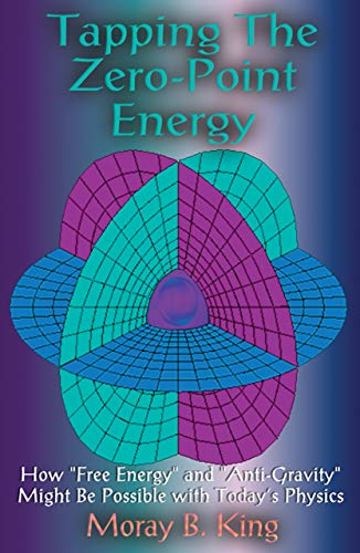Tapping the Zero-Point Energy: Free Energy in Today's Physics by Moray B. King