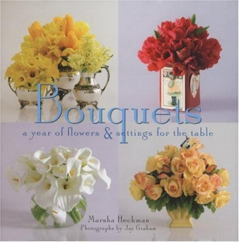 Bouquets: A Year of Flowers and Settings for the Table by Marsha Heckman