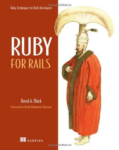 Ruby for Rails: Ruby Techniques for Rails Developers by David A. Black