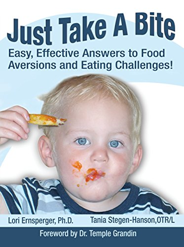 Just Take A Bite: Easy, Effective Answers to Food Aversions and Eating Challenges by Lori Ernsperger