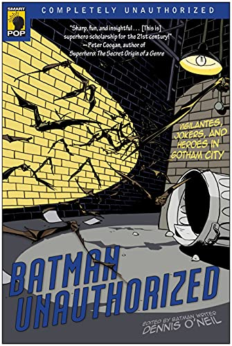 Batman Unauthorized: Vigilantes, Jokers, and Heroes in Gotham City by Dennis O'Neill