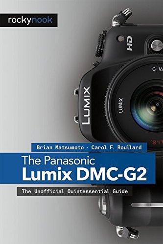 The Panasonic Lumix DMC-G2: The Unofficial Quintessential Guide by Brian Matsumoto, PhD