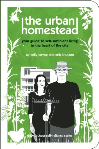 The Urban Homestead: Your Guide to Self-sufficient Living in the Heart of the City by Kelly Coyne