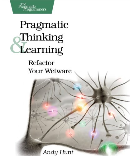 Pragmatic Thinking and Learning: Refactor Your Wetware by Andy Hunt
